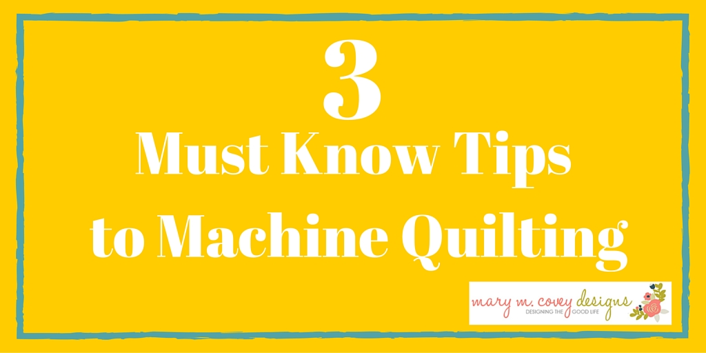 3 Must Know Tips to Machine Quilting