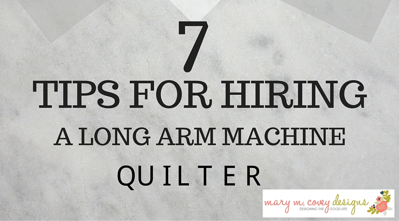 7 Tips for Hiring a Long Arm Machine Quilter